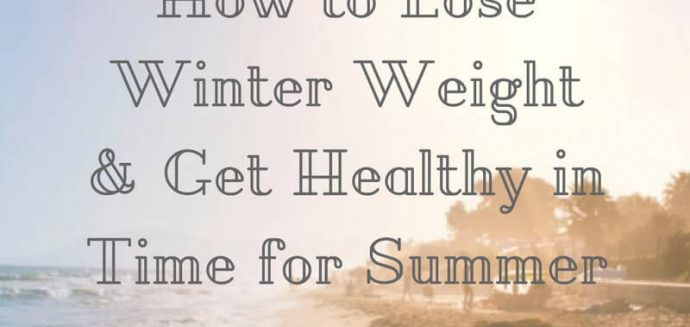 Summer Shape Up: How to Lose Winter Weight