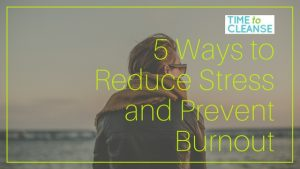 5 Ways to Reduce Stress and Prevent Burnout