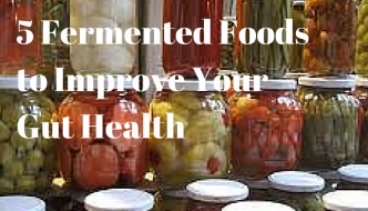 5 Fermented Foods to Improve Your Gut Health
