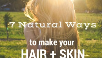 7 Natural Ways to Make Your Skin and Hair Look Gorgeous