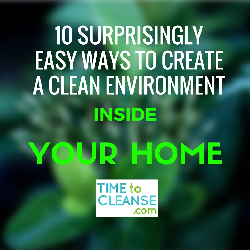 10 Surprisinglyeasy ways to create a clean environment