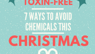 Toxin-Free Christmas: 7 Ways to Avoid Harmful Chemicals this Christmas