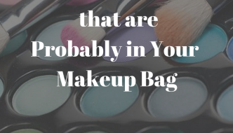 Top 6 Toxins That are Probably in Your Makeup Bag