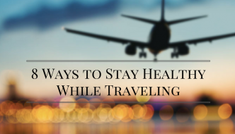 8 Ways to Stay Healthy While Traveling